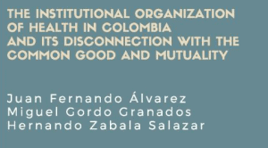 Lee más sobre el artículo The Institutional Organization of Health in Colombia and its Disconnection with the Common Good and Mutuality/ Chapter 11