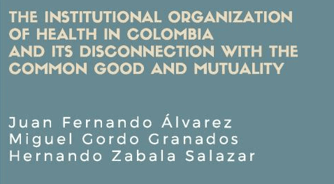The Institutional Organization of Health in Colombia and its Disconnection with the Common Good and Mutuality/ Chapter 11