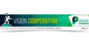 Boletín CIRIEC-Coomeva Visión Cooperativa, Mayo 2021.