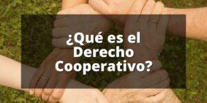 ¿Qué es el Derecho Cooperativo?